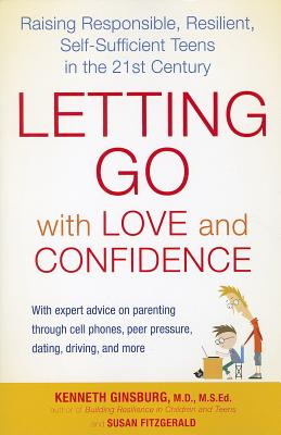 Image for Letting Go with Love and Confidence: Raising Responsible, Resilient, Self-Sufficient Teens in the 21st Century