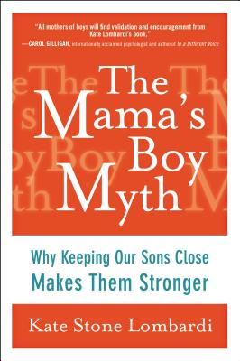 Image for The Mama's Boy Myth: Why Keeping Our Sons Close Makes Them Stronger
