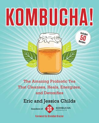 Kombucha!: The Amazing Probiotic Tea that Cleanses, Heals, Energizes, and Detoxifies, Childs, Eric; Childs, Jessica