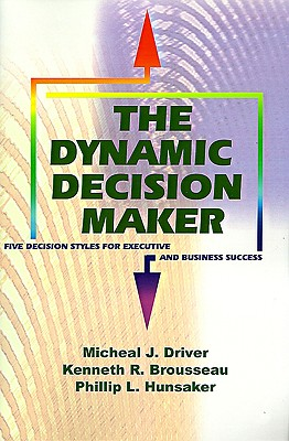 Image for The Dynamic Decision Maker: Five Decision Styles for Executive and Business Success