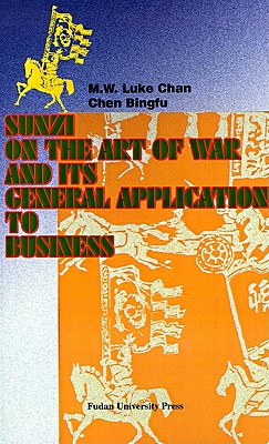 Sunzi on the Art of War and its General Application to Business, Chan, M.W. Luke