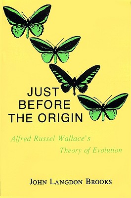 Image for Just Before the Origin: Alfred Russel Wallace's Theory of Evolution