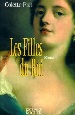 Les Filles Du Roi (French Edition), Piat, Colette