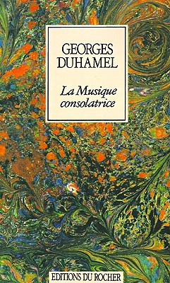La Musique Consolatrice (Collection Alphee) (French Edition), Duhamel, Georges
