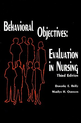 Behavioral Objectives: Evaluation in Nursing; Third Edition, Reilly, Dorothy