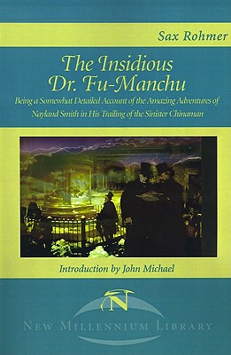 Image for The Insidious Dr. Fu-Manchu: Being a Somewhat Detailed Account of the Amazing Adventures of Nayland Smith in His Trailing of the Sinister Chinaman (New Millennium Library)