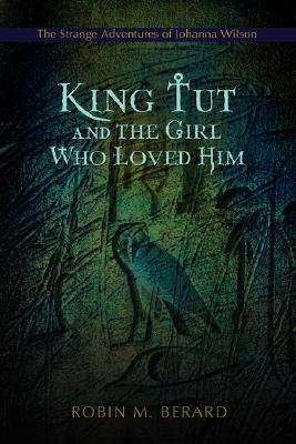 Image for King Tut and the Girl Who Loved Him: The Strange Adventures of Johanna Wilson