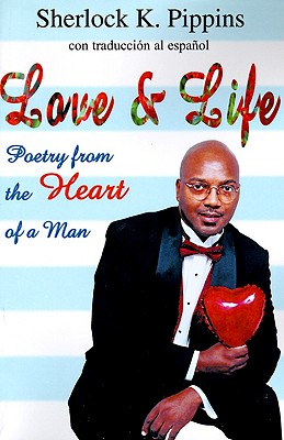 Love & Life: Poetry from the Heart of a Man, Pippins, Sherlock K.