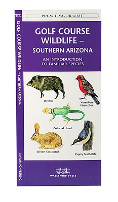 Golf Course Wildlife, Southern Arizona: A Folding Pocket Guide to Familiar Species (A Pocket Naturalist Guide), Kavanagh, James; Press, Waterford
