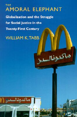 The Amoral Elephant: Globalization and the Struggle for Social Justice in the Twenty-First Century, Tabb, William K.