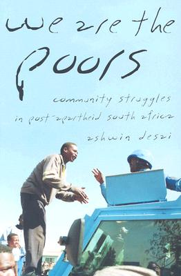 We Are the Poors: Community Struggles in Post-Apartheid South Africa, Desai, Ashwin