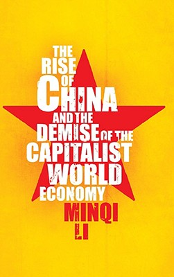 The Rise of China and the Demise of the Capitalist World Economy, Li, Minqi