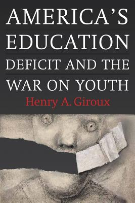Image for America's Education Deficit and the War on Youth: Reform Beyond Electoral Politics