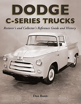 Dodge C-Series Trucks: A Restorer's and Collector's Reference Guide and History, Bunn, Don