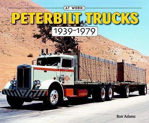 Peterbilt Trucks 1939-1979: At Work (At Work Series), Adams, Ron