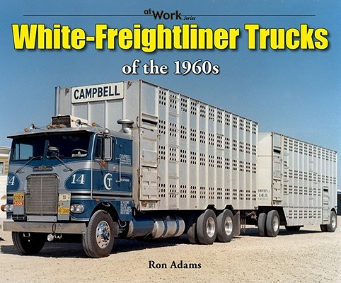 White-Freightliner Trucks of the 1960s (at Work), Adams, Ron