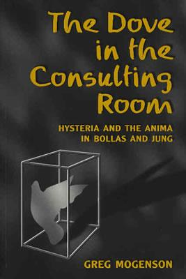 Image for The Dove in the Consulting Room: Hysteria and the Anima in Bollas and Jung