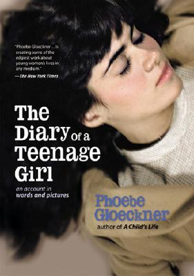 DIARY OF A TEENAGE GIRL: AN ACCOUNT IN WORDS AND PICTURES, GLOECKNER, PHOEBE