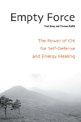 Empty Force: The Power of Chi for Self-Defense and Energy Healing, Dong, Paul; Raffill, Thomas
