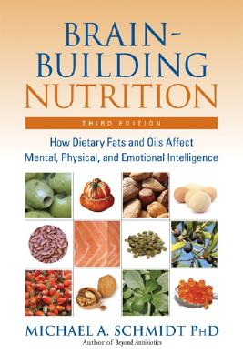 Image for Brain-Building Nutrition: How Dietary Fats and Oils Affect Mental, Physical, and Emotional Intelligence