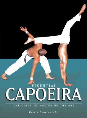 Essential Capoeira: The Guide to Mastering the Art, Ponchianinho, Mestre