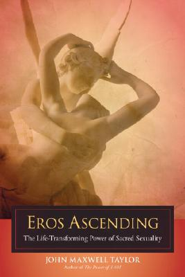 Eros Ascending: The Life-Transforming Power of Sacred Sexuality, Taylor, John Maxwell
