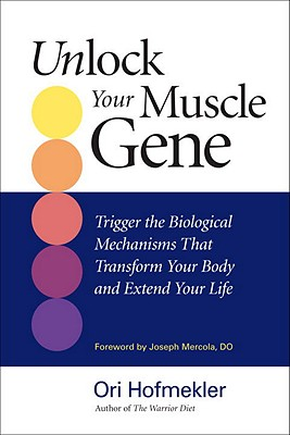 Image for Unlock Your Muscle Gene: Trigger the Biological Mechanisms That Transform Your Body and Extend Your Life