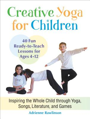 Image for Creative Yoga for Children: Inspiring the Whole Child through Yoga, Songs, Literature, and Games