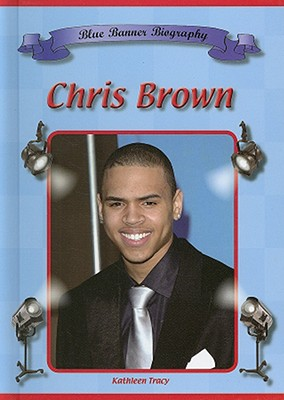 Chris Brown (Blue Banner Biographies), Kathleen Tracy