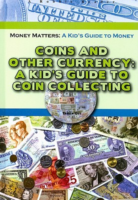 Image for Coins and Other Currency: A Kid's Guide to Coin Collecting (Robbie Readers) (Robbie Readers; Money Matters-a Kid's Guide to Money)