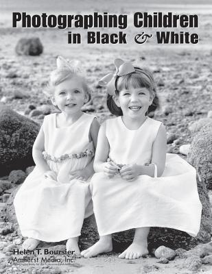 PHOTOGRAPHING CHILDREN IN BLACK & WHITE, HELEN T. BOURSIER
