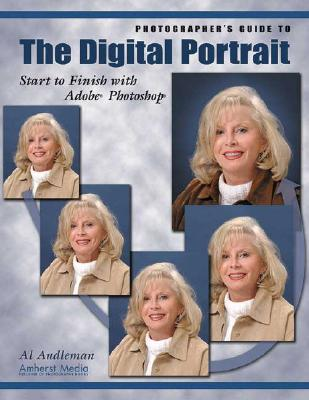 Photographer's Guide to the Digital Portrait: Start to Finish with Adobe Photoshop, Audleman, Al