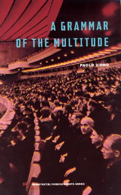 Image for Grammar of the Multitude: For an Analysis of Contemporary Forms of Life (Semiote