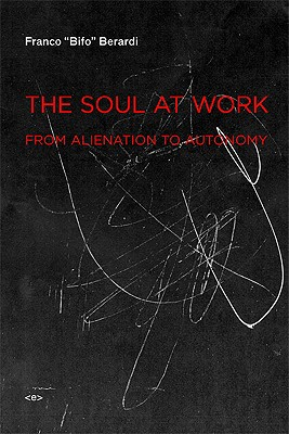 Image for Soul at Work: From Alienation to Autonomy (Semiotext(e) / Foreign Agents)