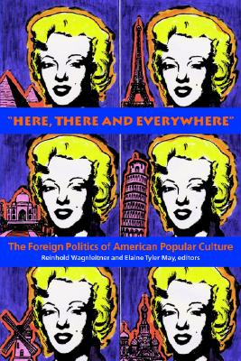 Image for ?Here, There and Everywhere?: The Foreign Politics of American Popular Culture