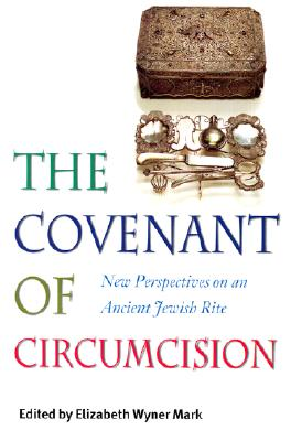 Image for The Covenant of Circumcision: New Perspectives on an Ancient Jewish Rite (HBI Series on Jewish Women)