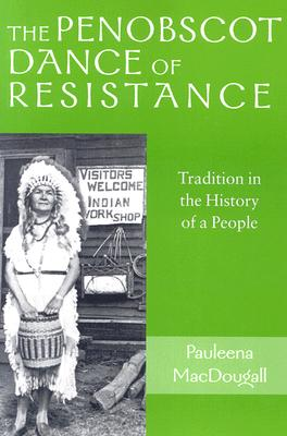 The Penobscot Dance of Resistance: Tradition in the History of  a People (Revisiting New England), MacDougall, Pauleena