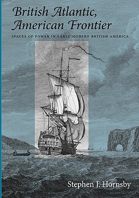 Image for British Atlantic, American Frontier: Spaces of Power in Early Modern British America