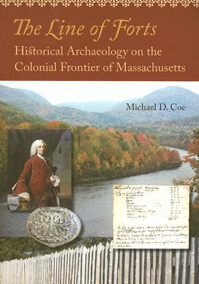 Image for The Line of Forts: Historical Archaeology on the Colonial Frontier of Massachusetts
