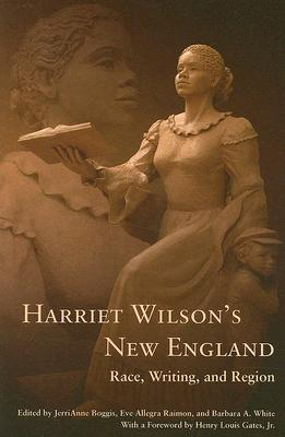 Image for Harriet Wilsons New England: Race, Writing, and Region (Revisiting New England)