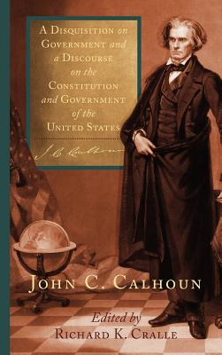 Image for A Disquisition on Government and a Discourse on the Constitution and Government of the United States