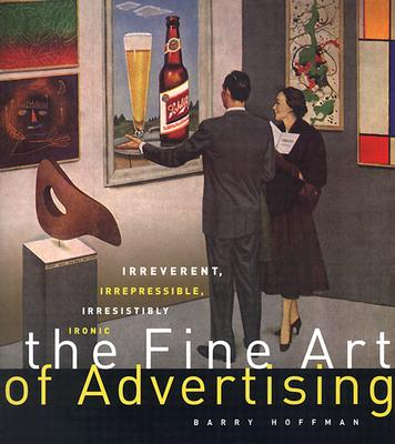 The Fine Art of Advertising, Barry Hoffman