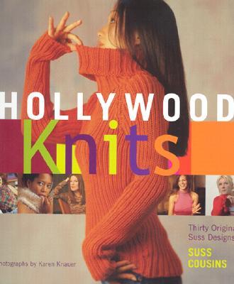 Hollywood Knits : 30 Original Suss Designs, SUSS COUSINS, KAREN KNAUER