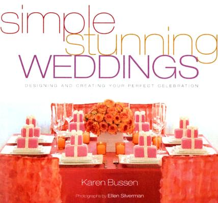 Image for Simple Stunning Weddings: Designing and Creating Your Perfect Celebration