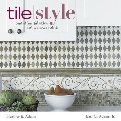 Image for Tile Style: Creating Beautiful Kitchens, Baths & Interiors with Title