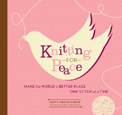 Image for Knitting for Peace: Make the World a Better Place One Stitch at a Time