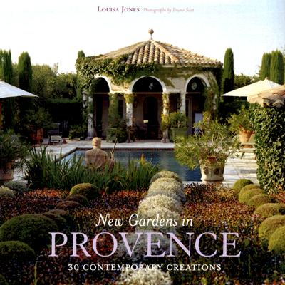New Gardens in Provence: 30 Contemporary Creations, Jones, Louisa