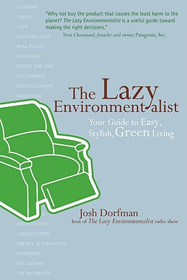 The Lazy Environmentalist: Your Guide to Easy, Stylish, Green Living, Josh Dorfman