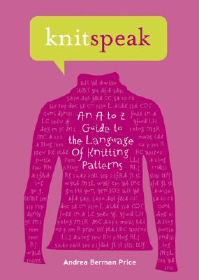 Image for Knitspeak: An A to Z Guide to the Language of Knitting Patterns