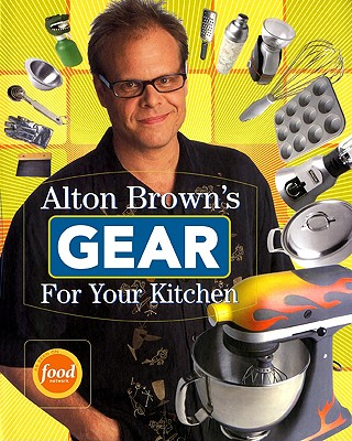 Alton Brown's Gear for Your Kitchen, Alton Brown